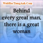 Behind every great man, there is a great woman