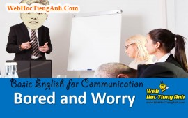 Video: Being worry and bored - Basic English for Communication, 818, Uyên Vũ, Academy.MuaBanNhanh.com, 03/12/2013 08:54:46